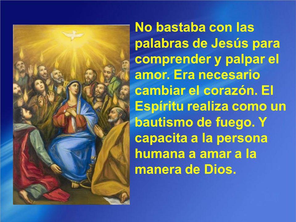 No bastaba con las palabras de Jesús para comprender y palpar el amor