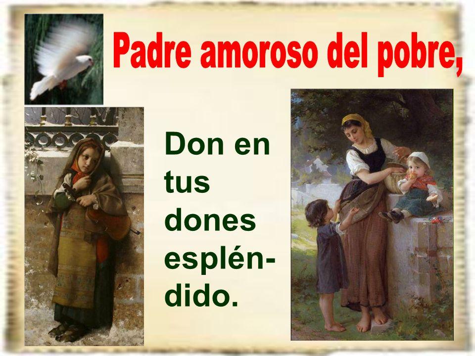 Padre amoroso del pobre,