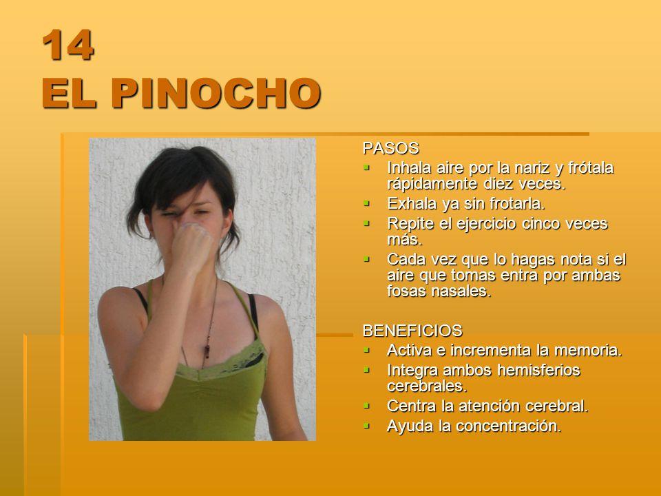 14 EL PINOCHO PASOS. Inhala aire por la nariz y frótala rápidamente diez veces. Exhala ya sin frotarla.