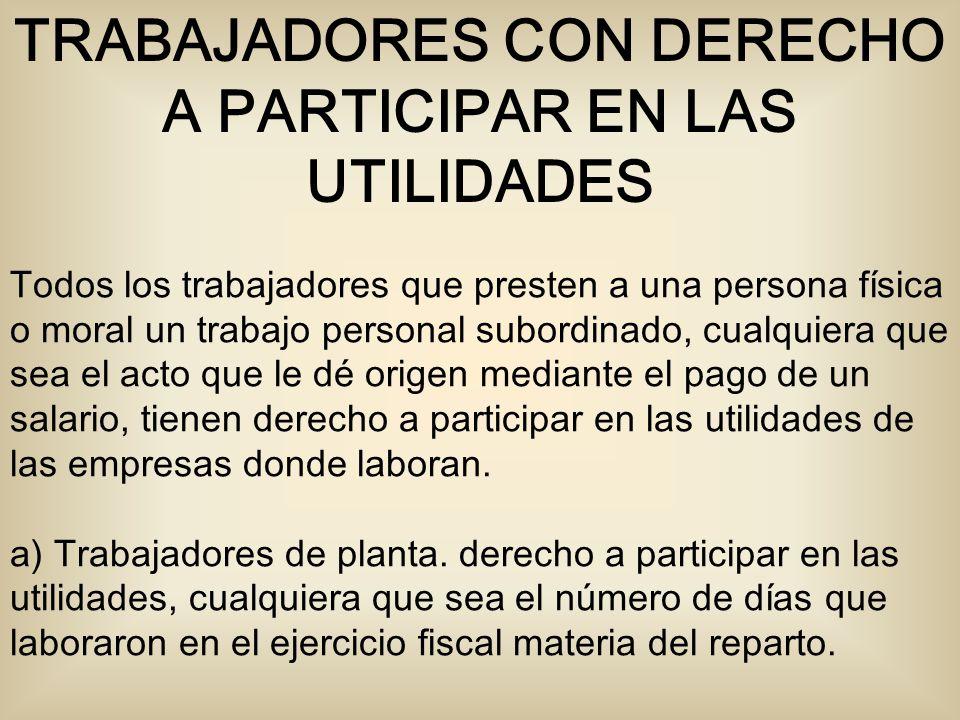TRABAJADORES CON DERECHO A PARTICIPAR EN LAS UTILIDADES