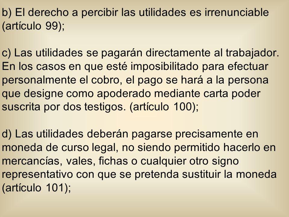 b) El derecho a percibir las utilidades es irrenunciable (artículo 99);