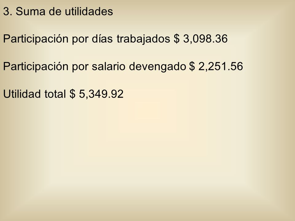 3. Suma de utilidades Participación por días trabajados $ 3,098.36. Participación por salario devengado $ 2,251.56.