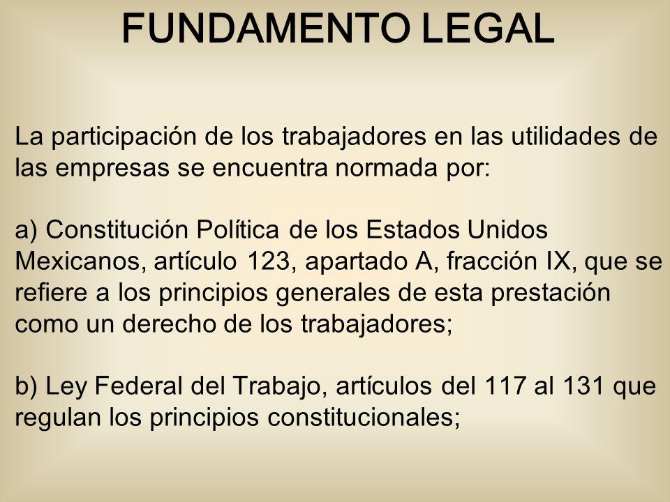 FUNDAMENTO LEGAL La participación de los trabajadores en las utilidades de las empresas se encuentra normada por: