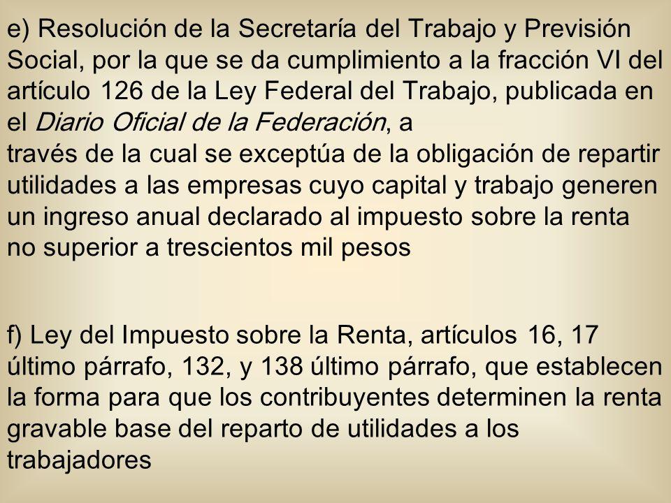 e) Resolución de la Secretaría del Trabajo y Previsión Social, por la que se da cumplimiento a la fracción VI del artículo 126 de la Ley Federal del Trabajo, publicada en el Diario Oficial de la Federación, a