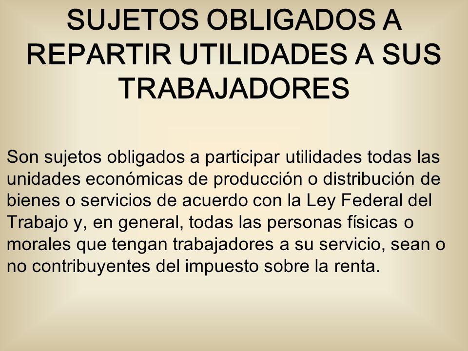 SUJETOS OBLIGADOS A REPARTIR UTILIDADES A SUS TRABAJADORES