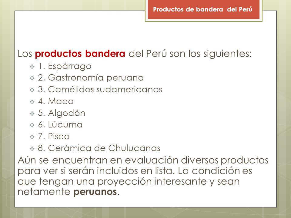 Los productos bandera del Perú son los siguientes:
