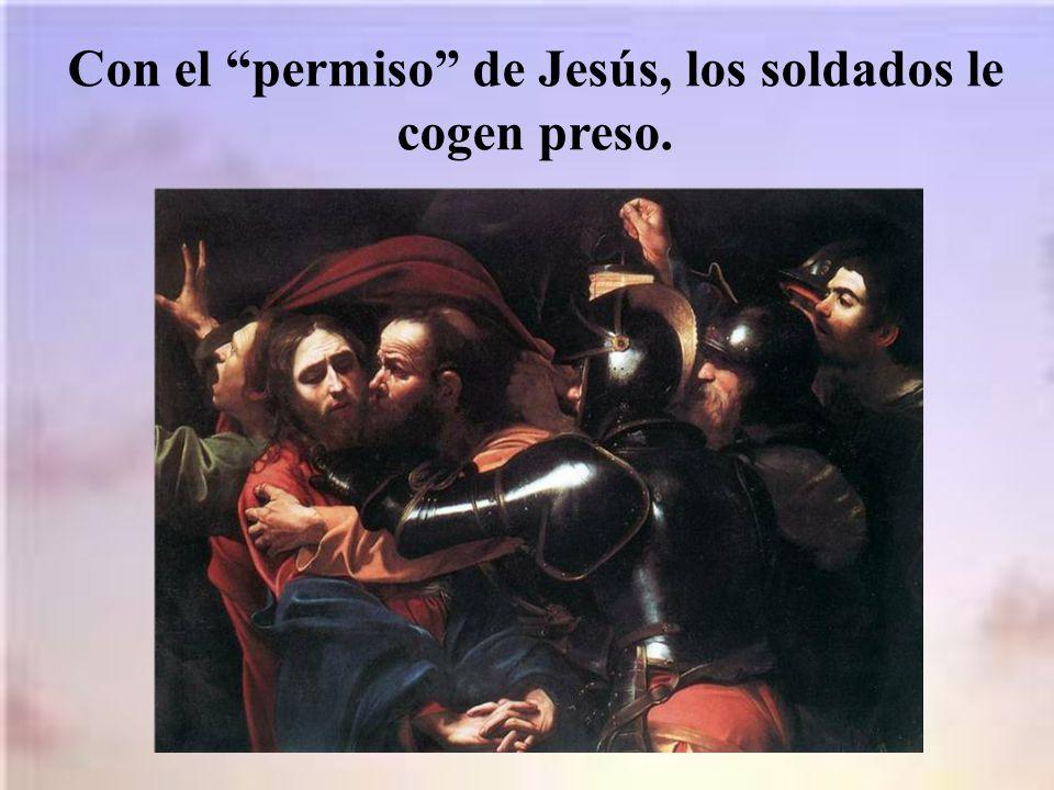 Con el permiso de Jesús, los soldados le cogen preso.