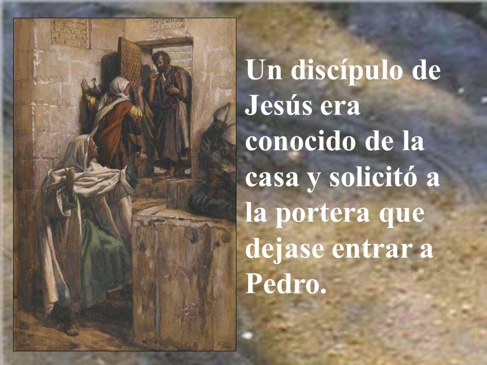 Un discípulo de Jesús era conocido de la casa y solicitó a la portera que dejase entrar a Pedro.