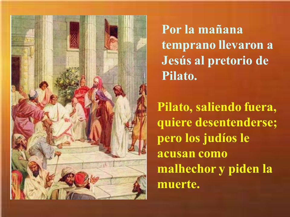 Por la mañana temprano llevaron a Jesús al pretorio de Pilato.