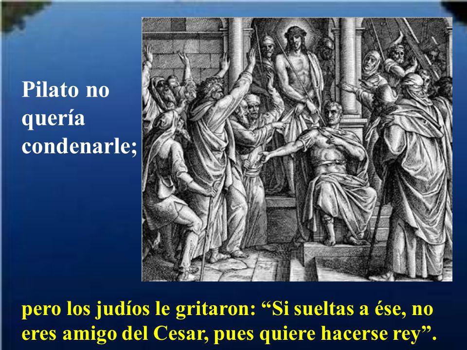 Pilato no quería condenarle;