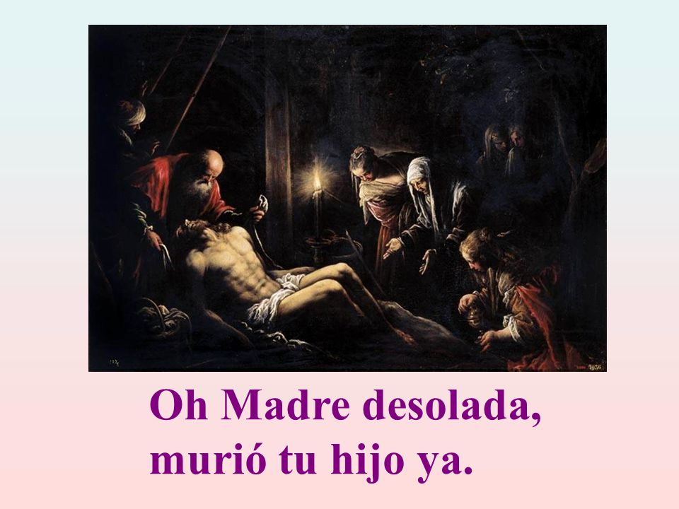Oh Madre desolada, murió tu hijo ya.