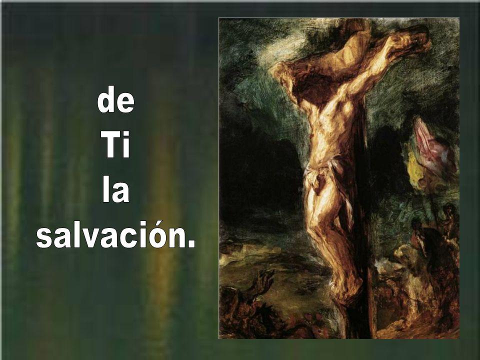 de Ti la salvación.