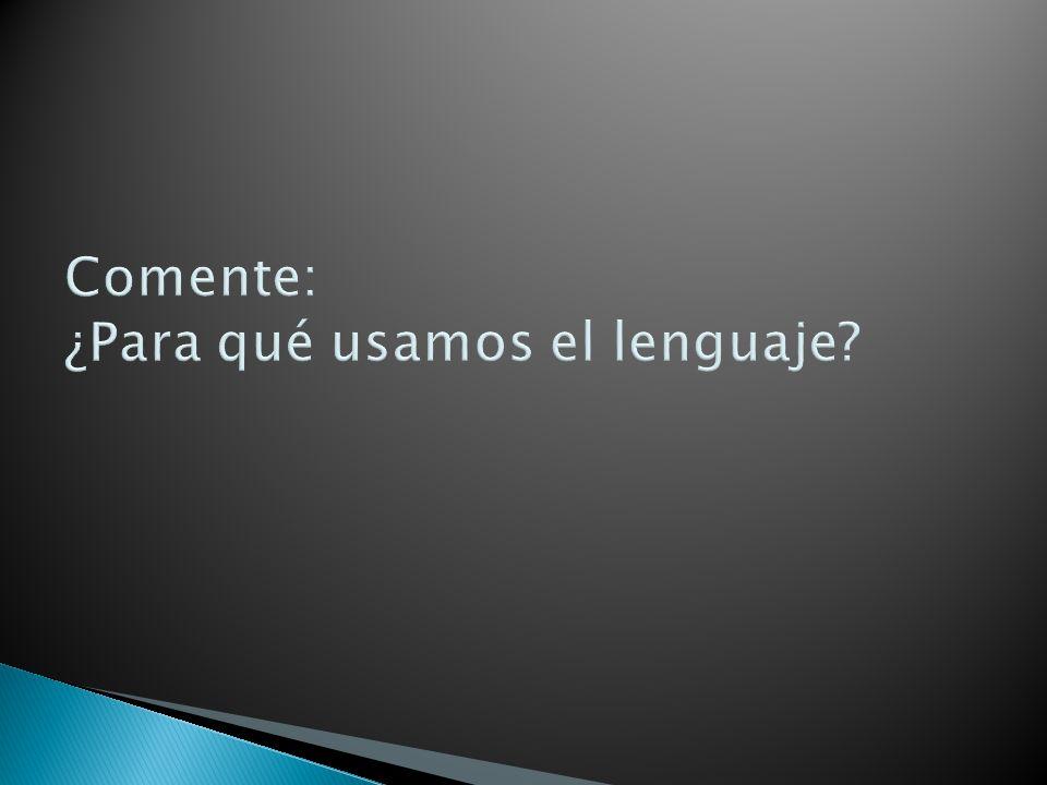 Comente: ¿Para qué usamos el lenguaje