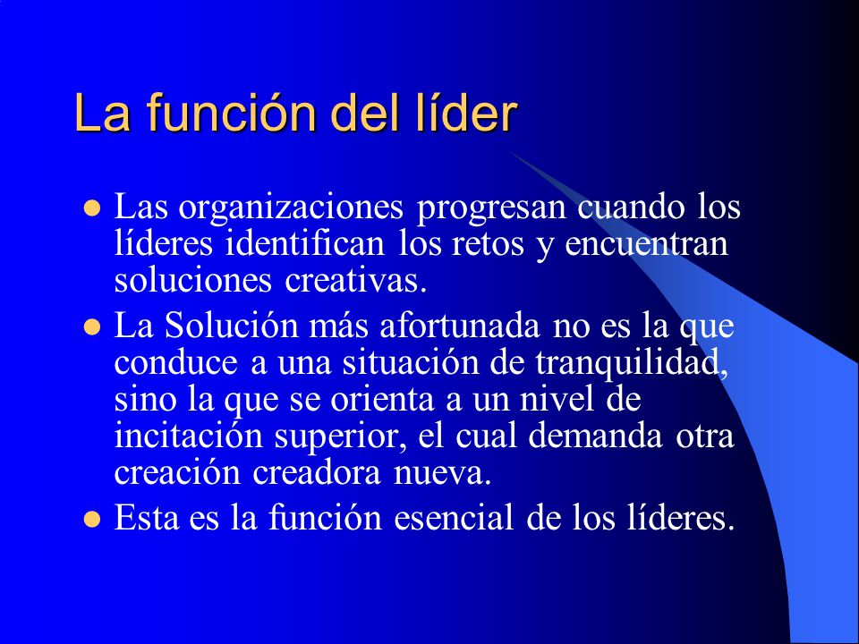La función del líder Las organizaciones progresan cuando los líderes identifican los retos y encuentran soluciones creativas.