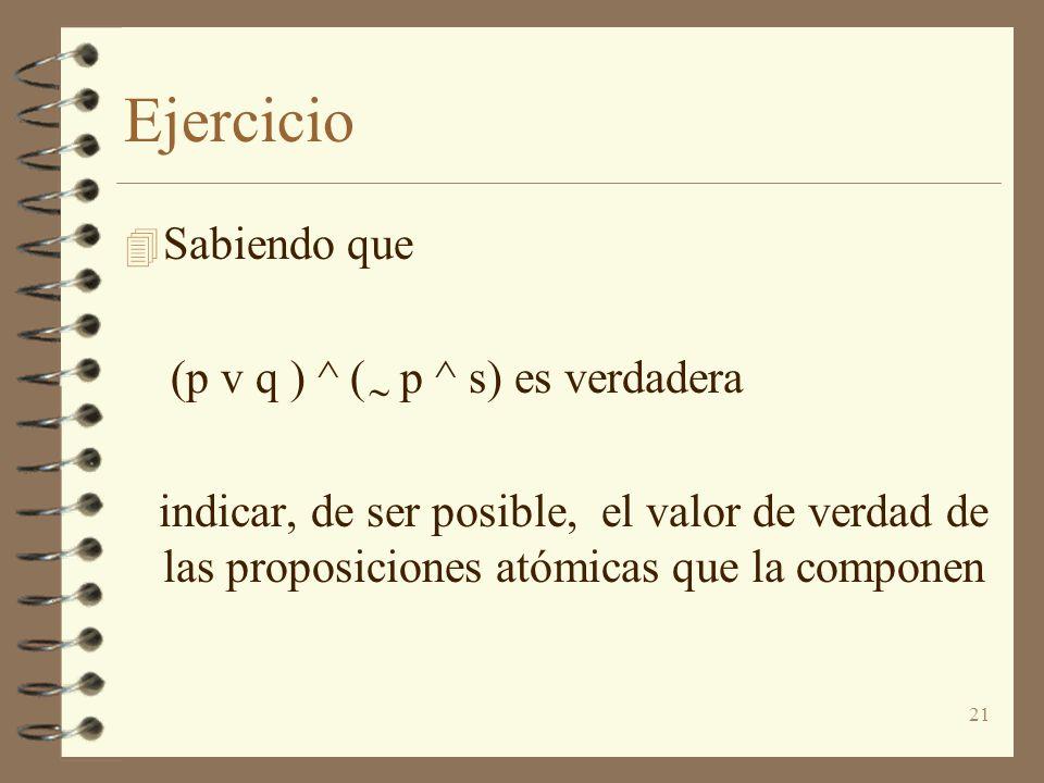 Ejercicio Sabiendo que (p v q ) ^ ( p ^ s) es verdadera