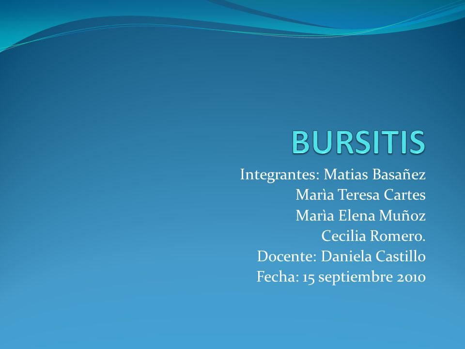 BURSITIS Integrantes: Matias Basañez Marìa Teresa Cartes