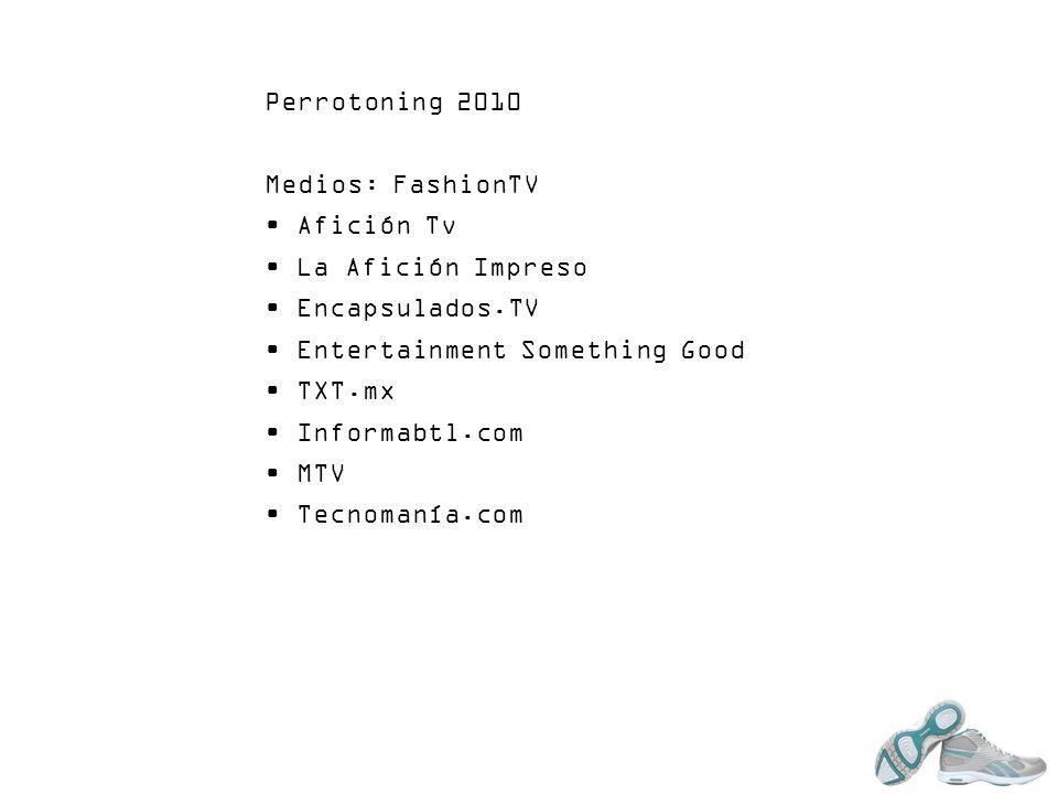 Perrotoning 2010Medios: FashionTV. Afición Tv. La Afición Impreso. Encapsulados.TV. Entertainment Something Good.