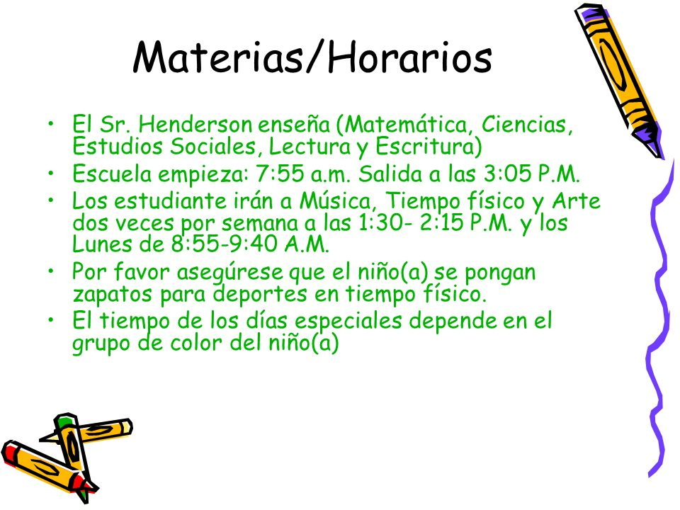 Materias/Horarios El Sr. Henderson enseña (Matemática, Ciencias, Estudios Sociales, Lectura y Escritura)