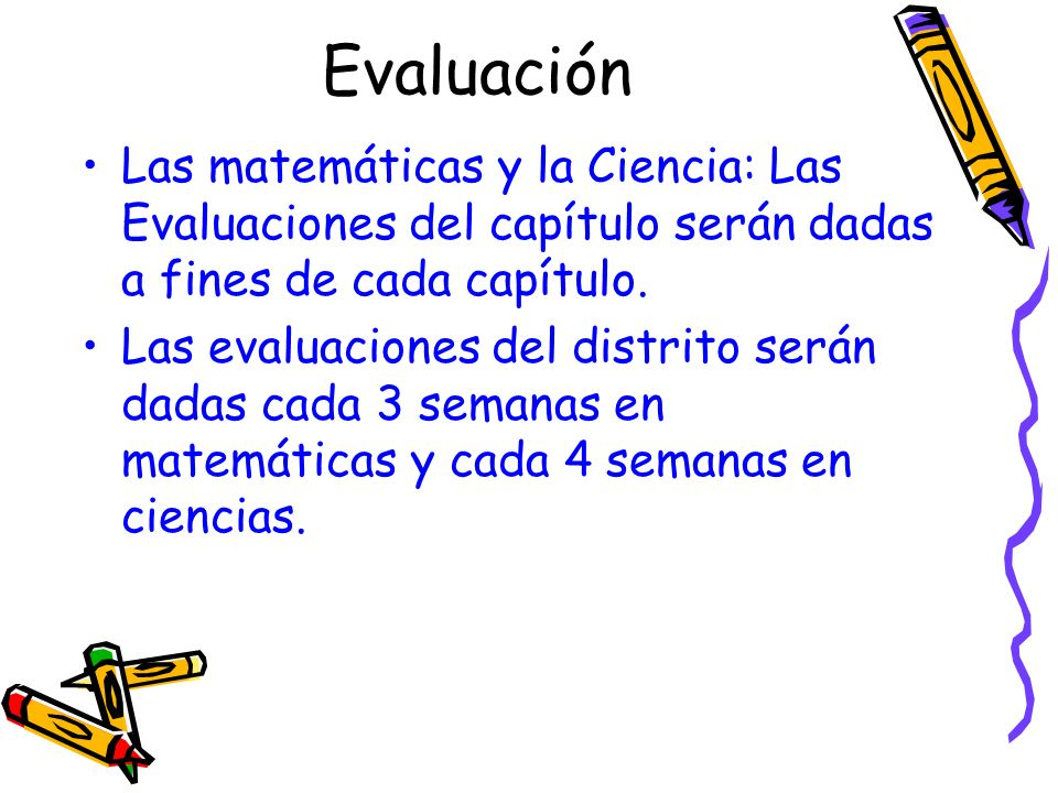 EvaluaciónLas matemáticas y la Ciencia: Las Evaluaciones del capítulo serán dadas a fines de cada capítulo.