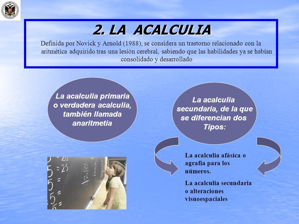2. LA ACALCULIA La acalculia primaria o verdadera acalculia,