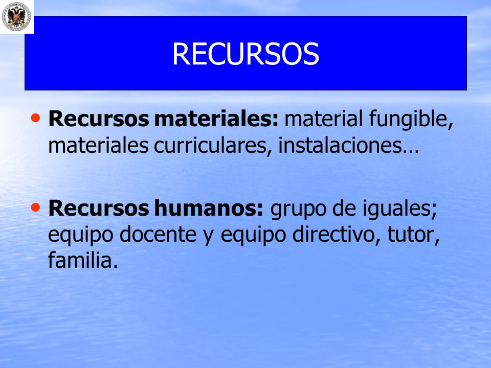 RECURSOS Recursos materiales: material fungible, materiales curriculares, instalaciones…