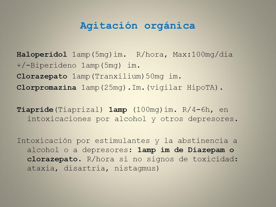 Agitación orgánica Haloperidol 1amp(5mg)im. R/hora, Max:100mg/dia