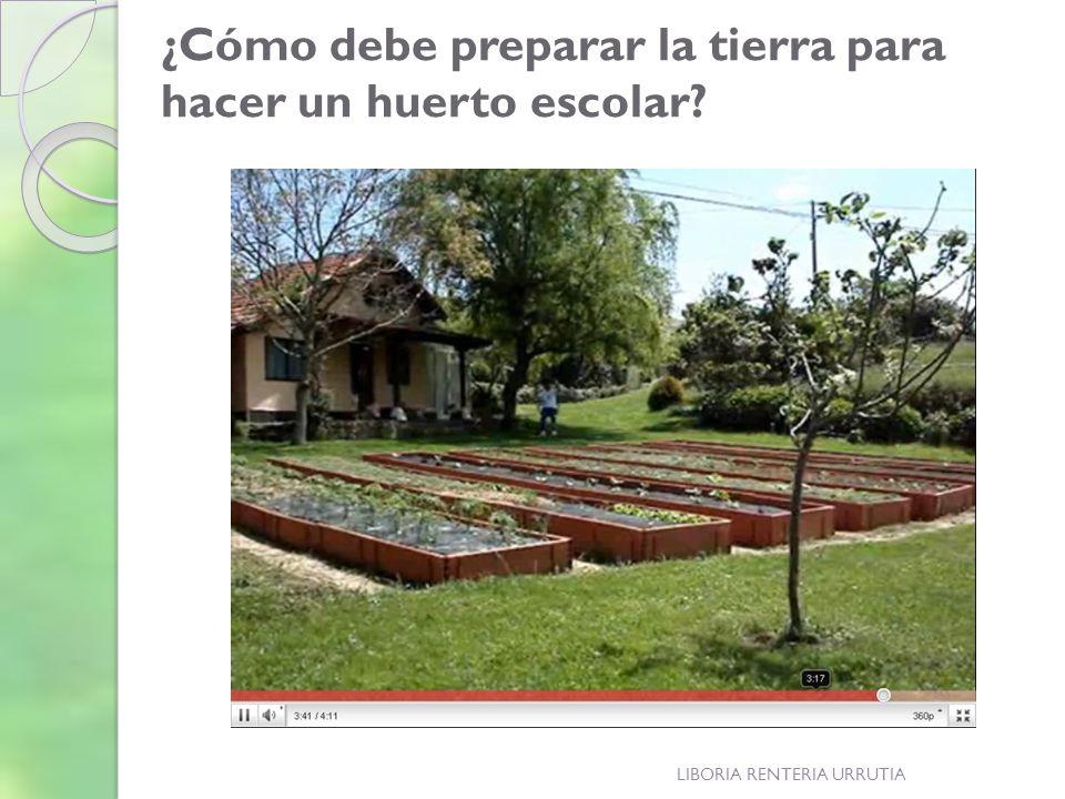 ¿Cómo debe preparar la tierra para hacer un huerto escolar