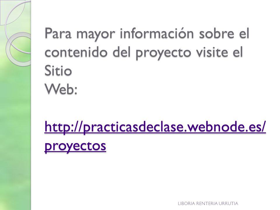 Para mayor información sobre el contenido del proyecto visite el Sitio Web: http://practicasdeclase.webnode.es/proyectos
