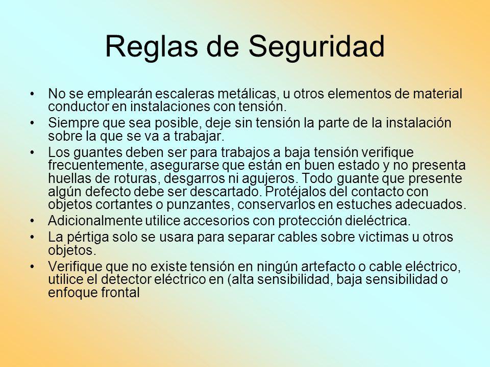 Reglas de Seguridad No se emplearán escaleras metálicas, u otros elementos de material conductor en instalaciones con tensión.