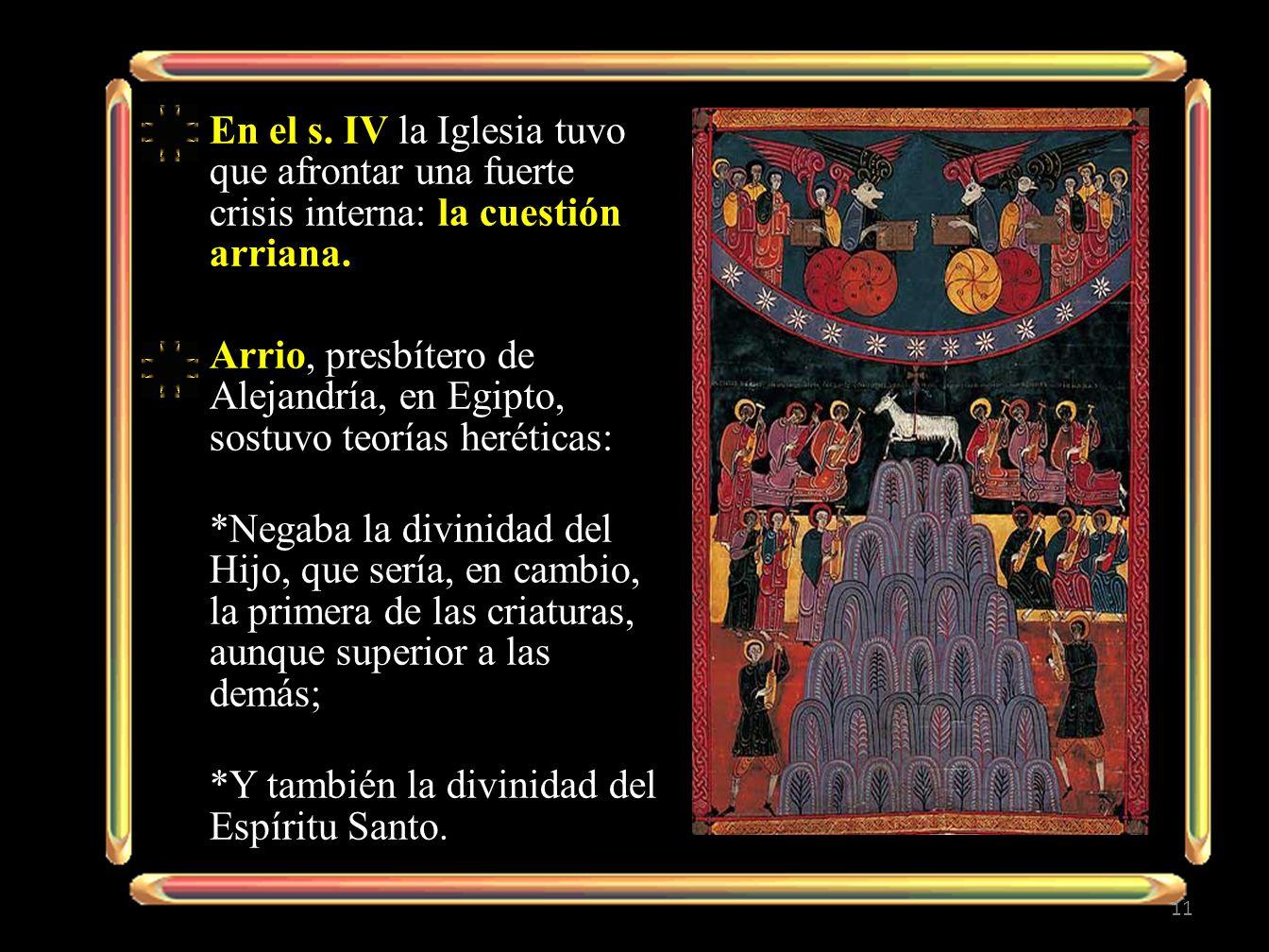 En el s. IV la Iglesia tuvo que afrontar una fuerte crisis interna: la cuestión arriana.