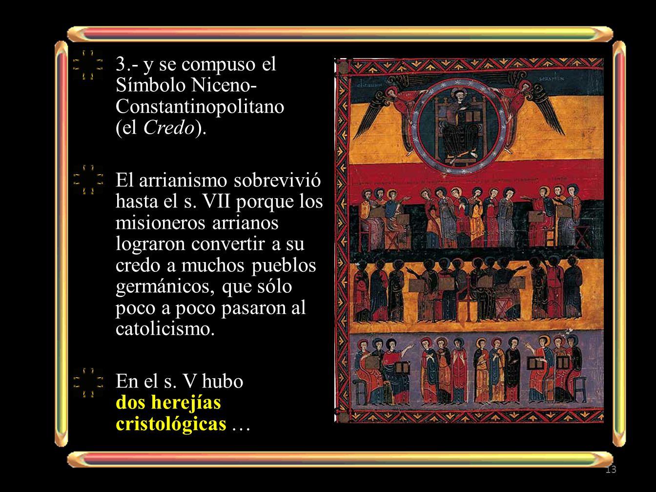 3.- y se compuso el Símbolo Niceno-Constantinopolitano (el Credo).