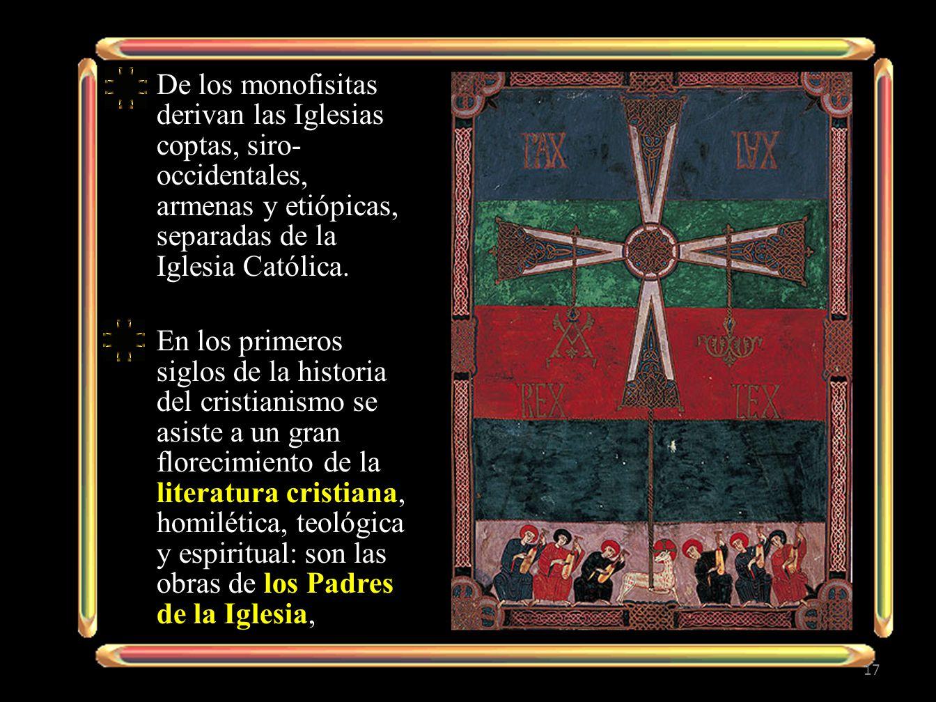 De los monofisitas derivan las Iglesias coptas, siro-occidentales, armenas y etiópicas, separadas de la Iglesia Católica.