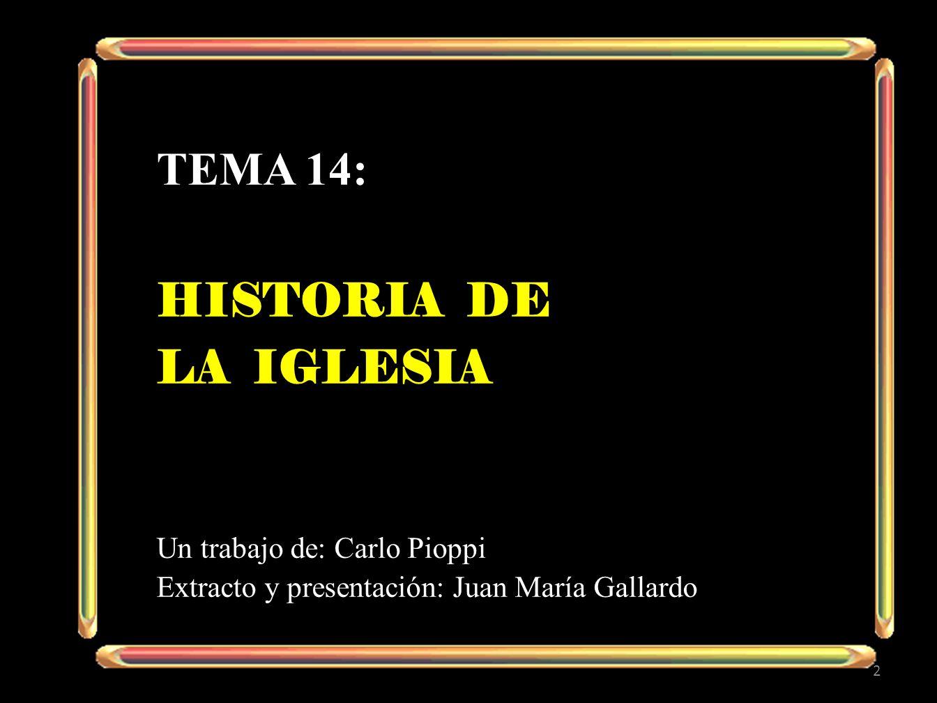 tema 14: Historia De La iglesia Un trabajo de: Carlo Pioppi
