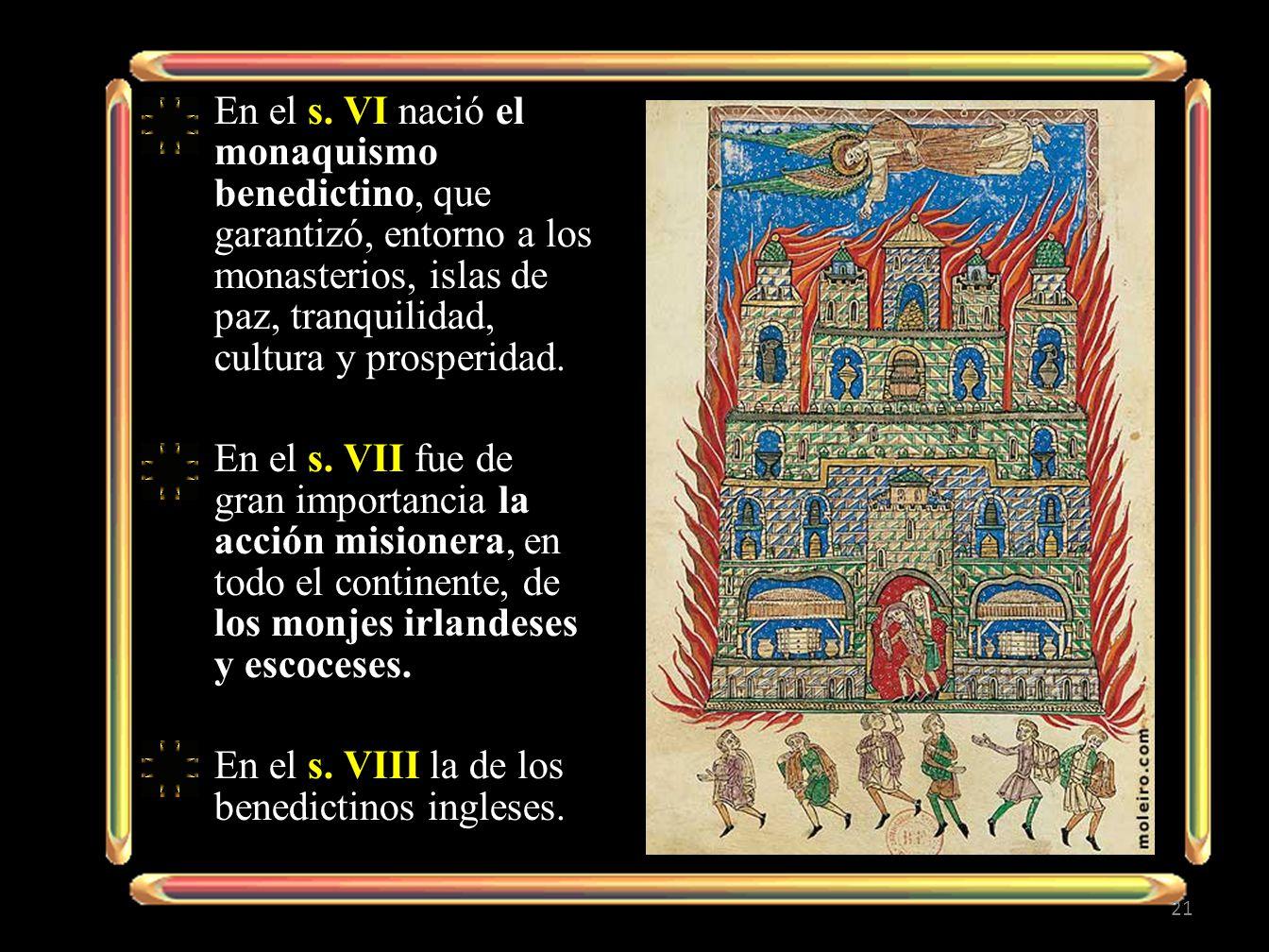 En el s. VI nació el monaquismo benedictino, que garantizó, entorno a los monasterios, islas de paz, tranquilidad, cultura y prosperidad.