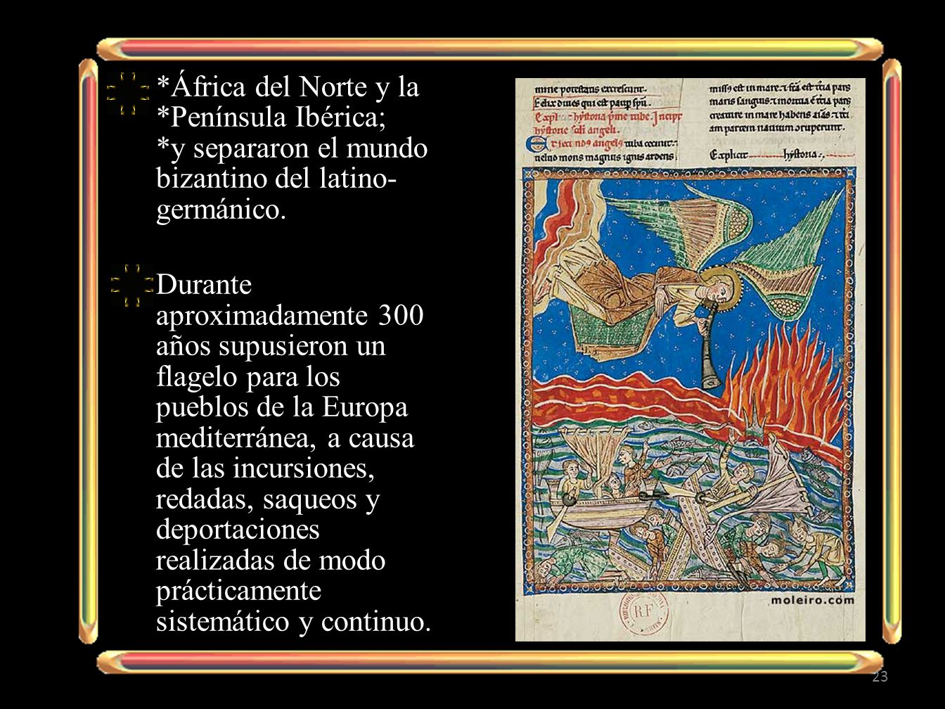 África del Norte y la. Península Ibérica;