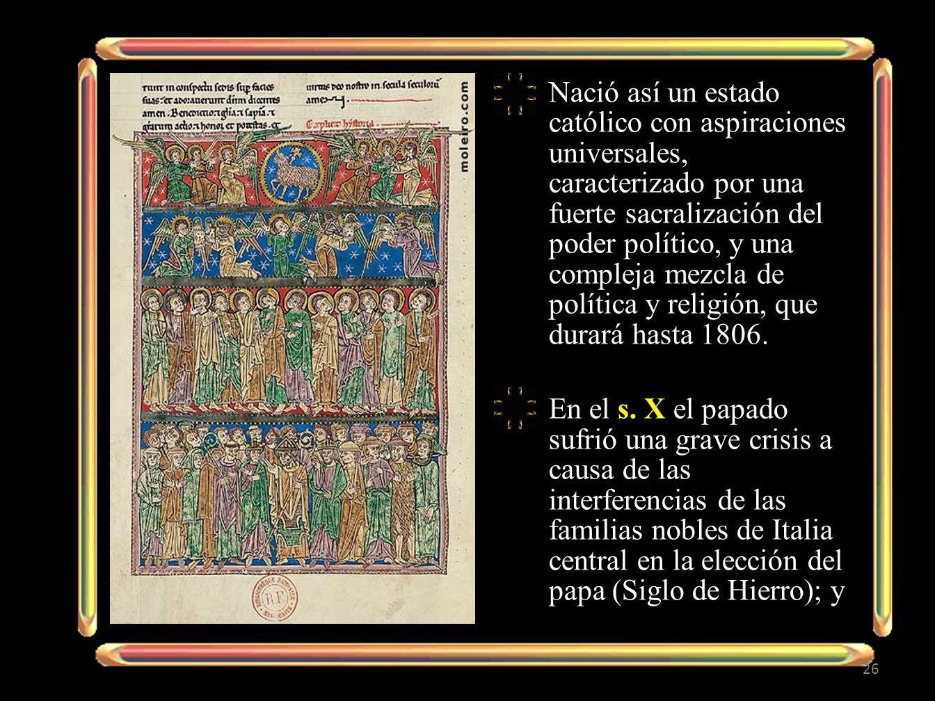 Nació así un estado católico con aspiraciones universales, caracterizado por una fuerte sacralización del poder político, y una compleja mezcla de política y religión, que durará hasta 1806.