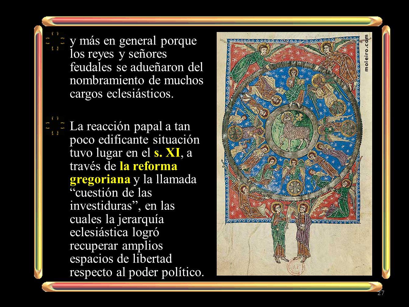 y más en general porque los reyes y señores feudales se adueñaron del nombramiento de muchos cargos eclesiásticos.