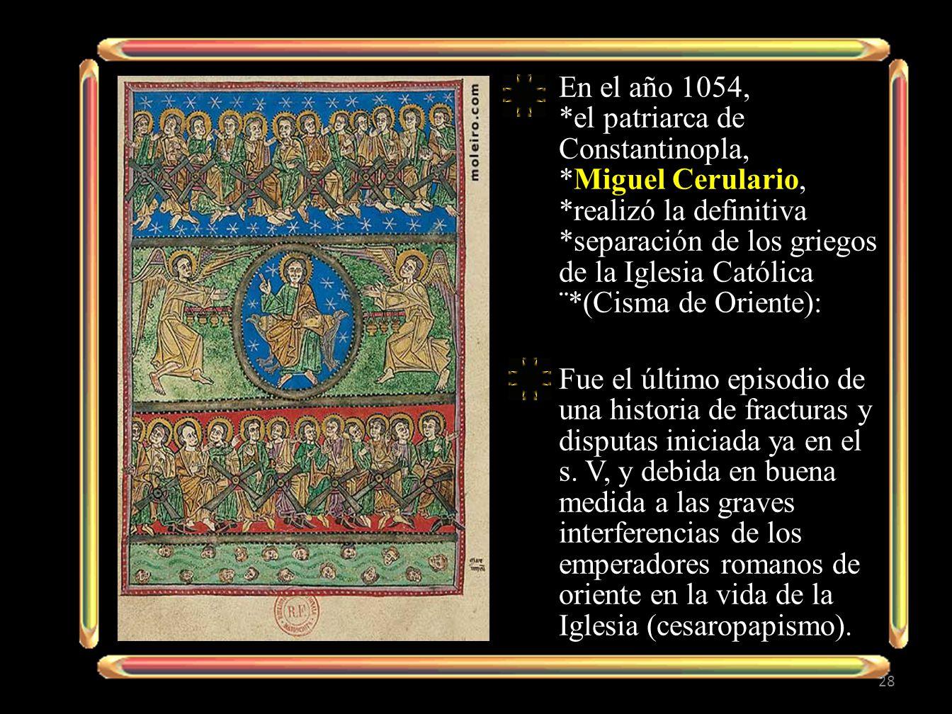 En el año 1054,. el patriarca de Constantinopla,. Miguel Cerulario,