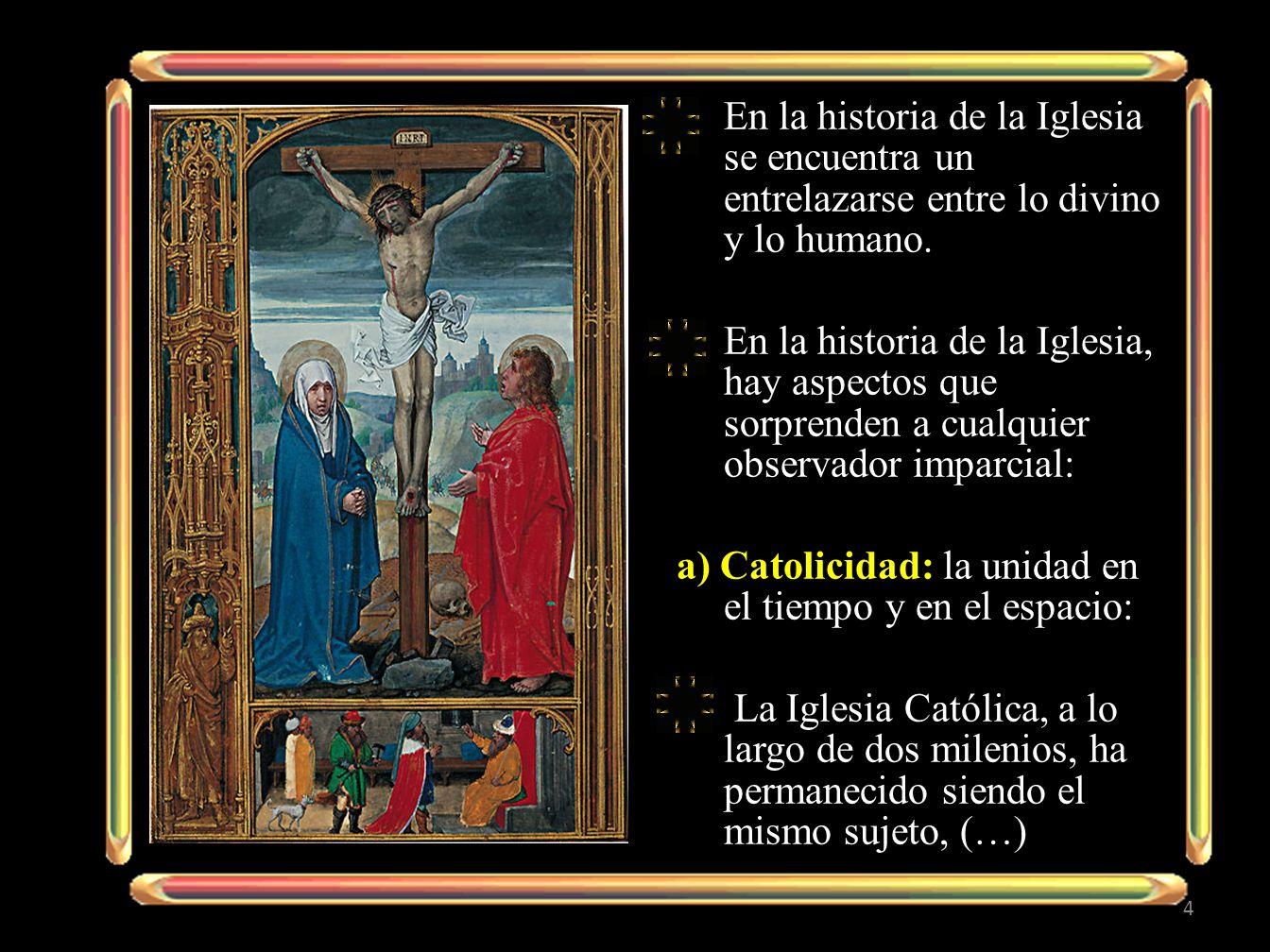 En la historia de la Iglesia se encuentra un entrelazarse entre lo divino y lo humano.