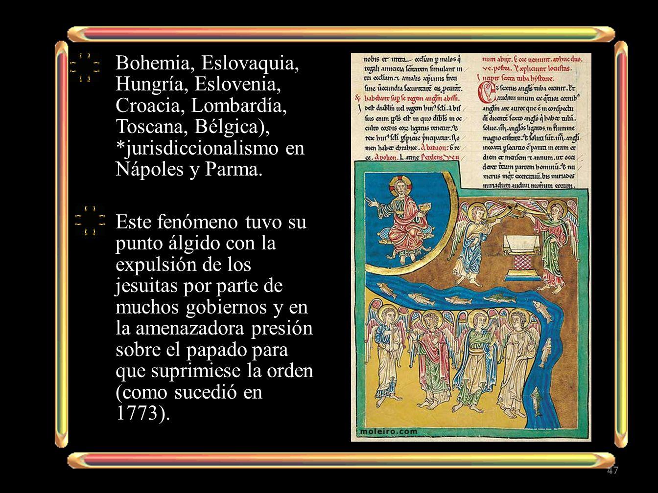 Bohemia, Eslovaquia, Hungría, Eslovenia, Croacia, Lombardía, Toscana, Bélgica), *jurisdiccionalismo en Nápoles y Parma.