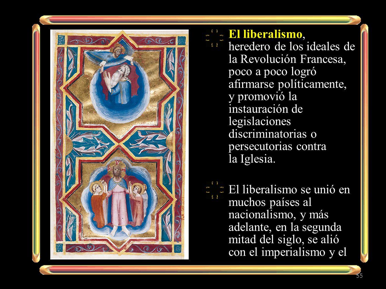 El liberalismo, heredero de los ideales de la Revolución Francesa, poco a poco logró afirmarse políticamente, y promovió la instauración de legislaciones discriminatorias o persecutorias contra la Iglesia.