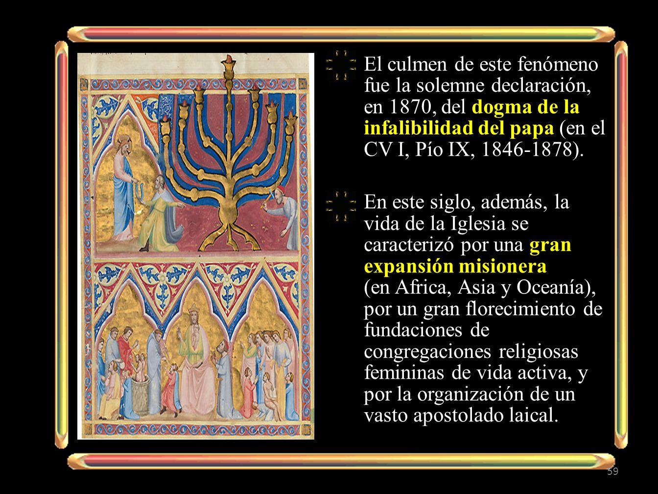 El culmen de este fenómeno fue la solemne declaración, en 1870, del dogma de la infalibilidad del papa (en el CV I, Pío IX, 1846-1878).