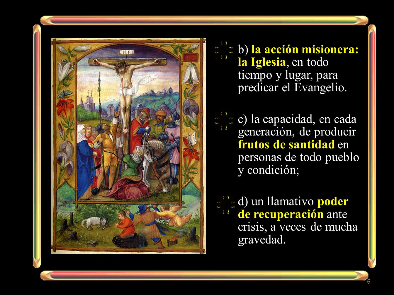 b) la acción misionera: la Iglesia, en todo tiempo y lugar, para predicar el Evangelio.