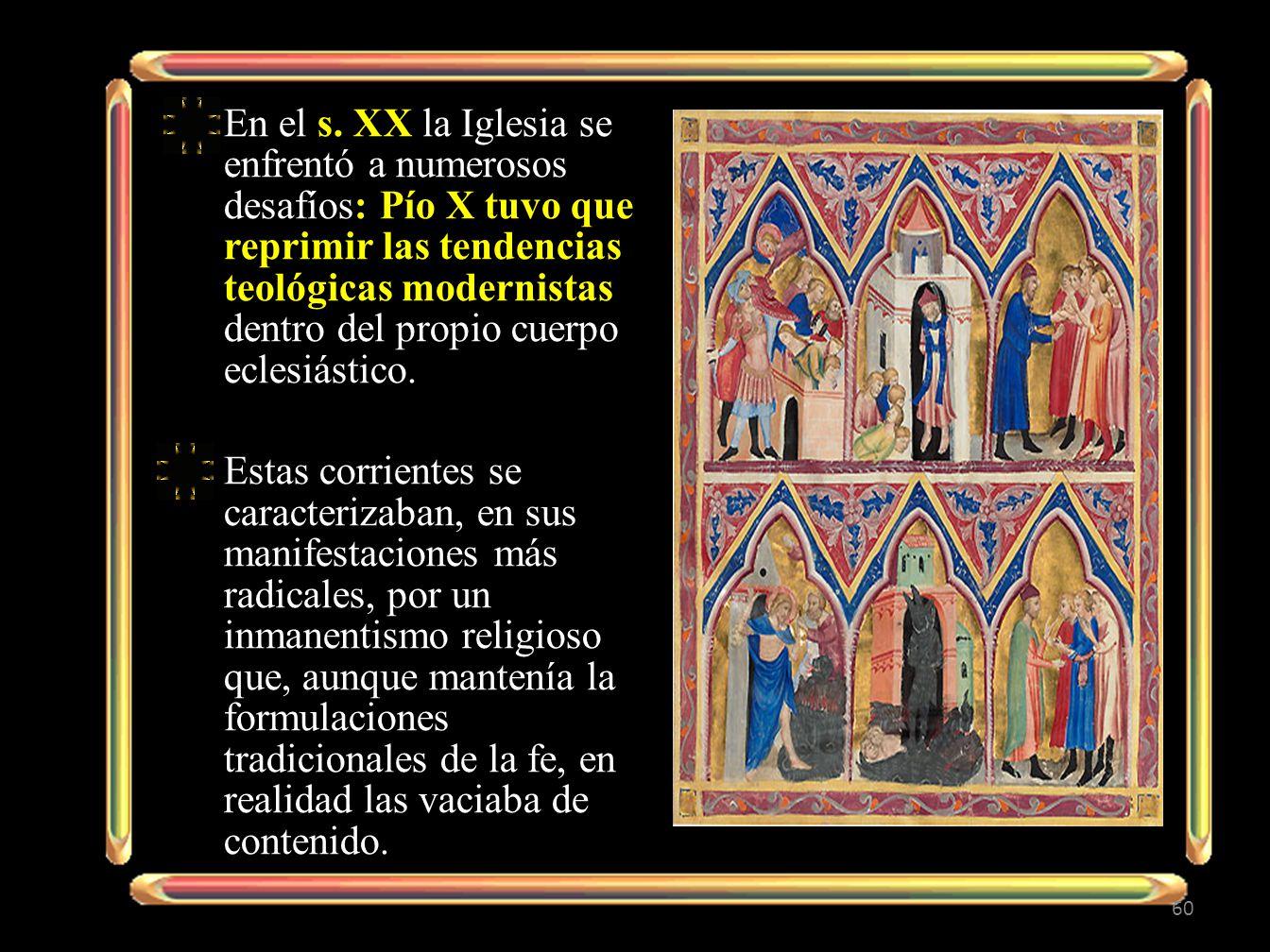 En el s. XX la Iglesia se enfrentó a numerosos desafíos: Pío X tuvo que reprimir las tendencias teológicas modernistas dentro del propio cuerpo eclesiástico.