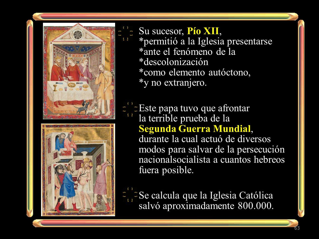 Su sucesor, Pío XII,. permitió a la Iglesia presentarse