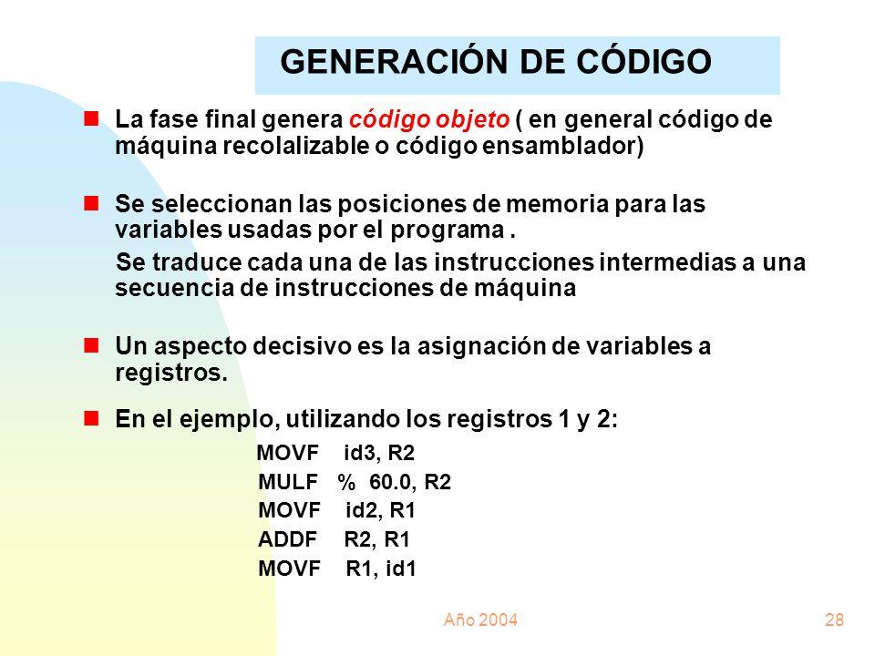 GENERACIÓN DE CÓDIGO La fase final genera código objeto ( en general código de máquina recolalizable o código ensamblador)