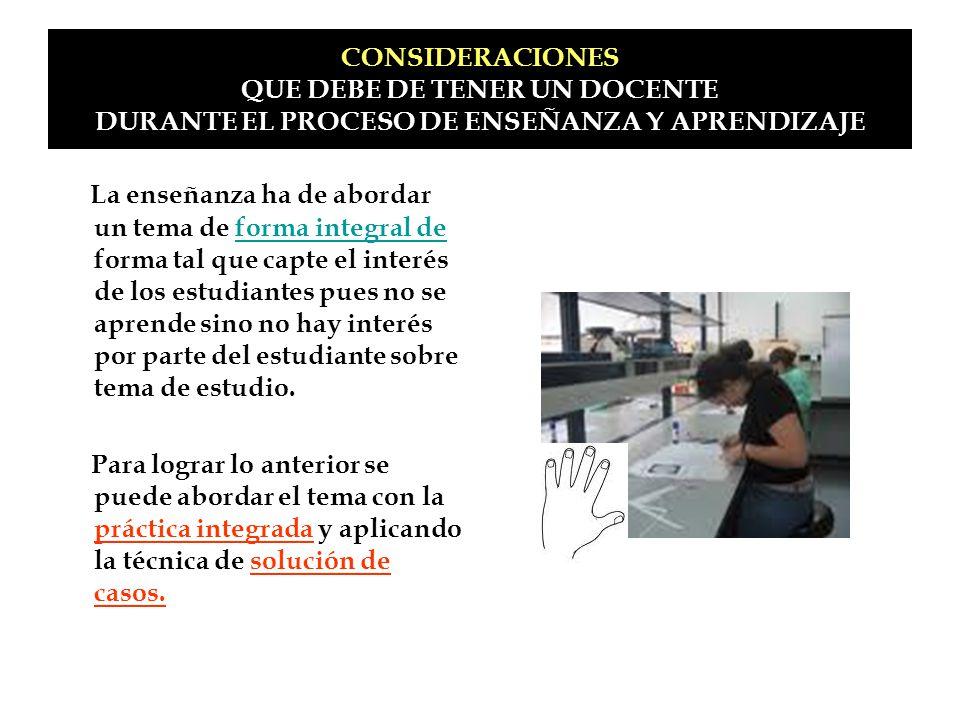 CONSIDERACIONES QUE DEBE DE TENER UN DOCENTE DURANTE EL PROCESO DE ENSEÑANZA Y APRENDIZAJE