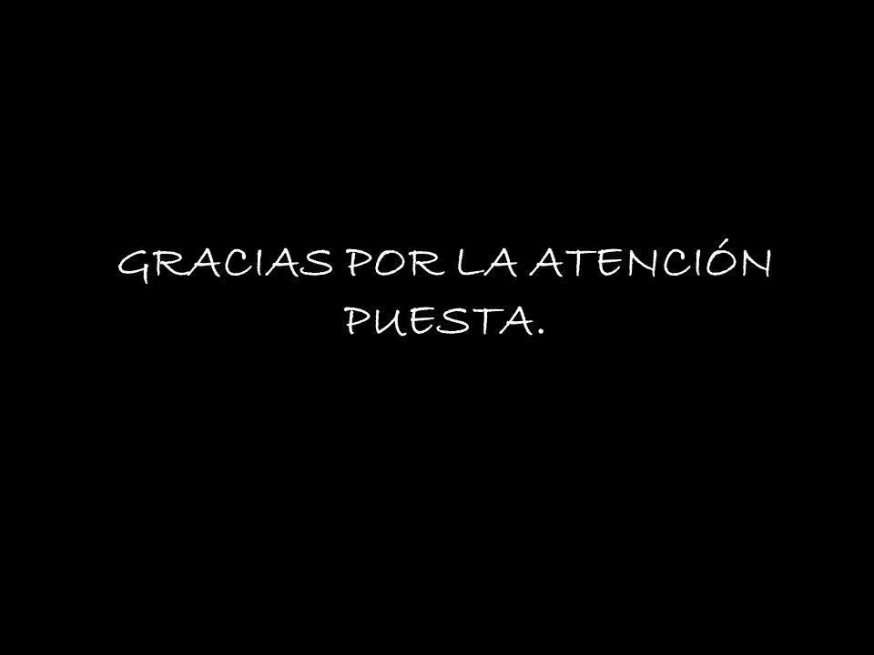 GRACIAS POR LA ATENCIÓN PUESTA.