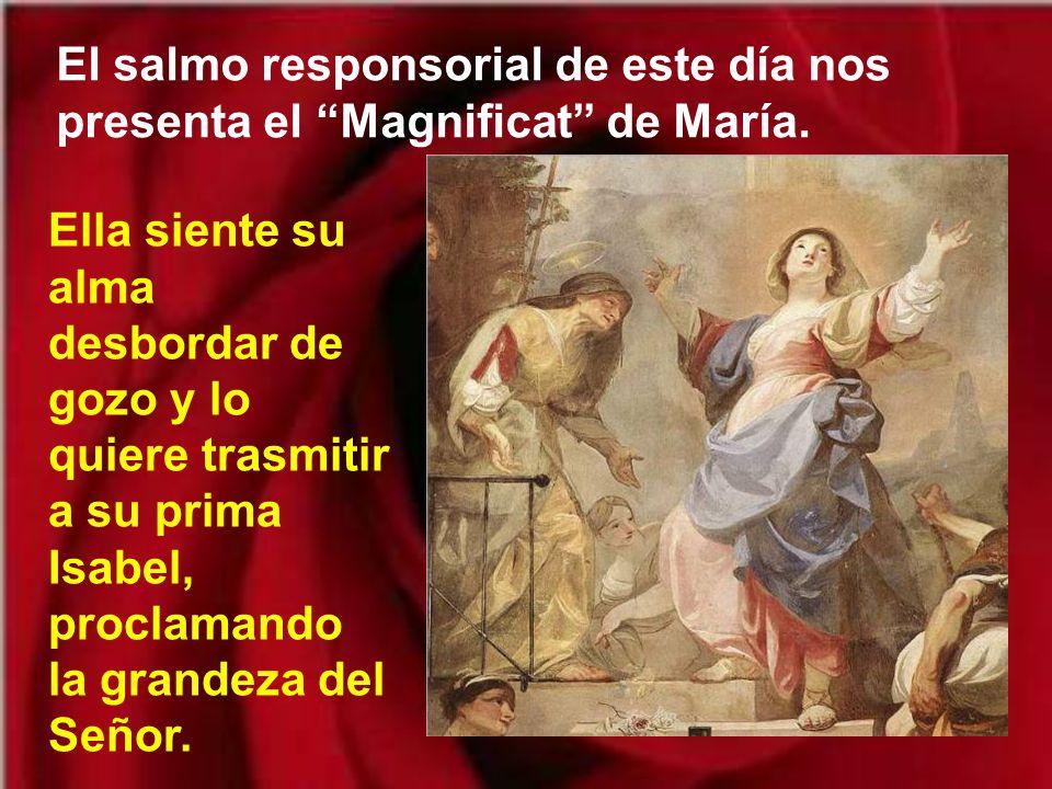 El salmo responsorial de este día nos presenta el Magnificat de María.