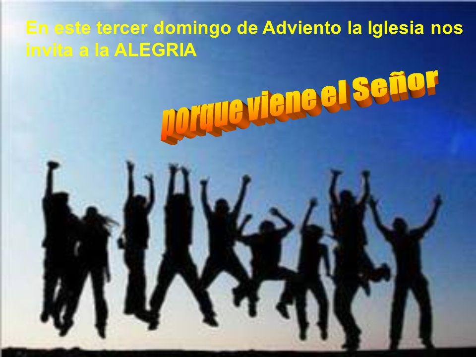 En este tercer domingo de Adviento la Iglesia nos invita a la ALEGRIA